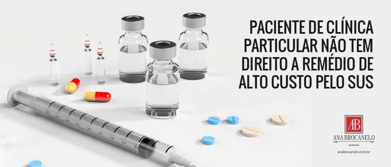 Paciente de clínica particular não tem direito a remédio de alto custo pelo SUS.