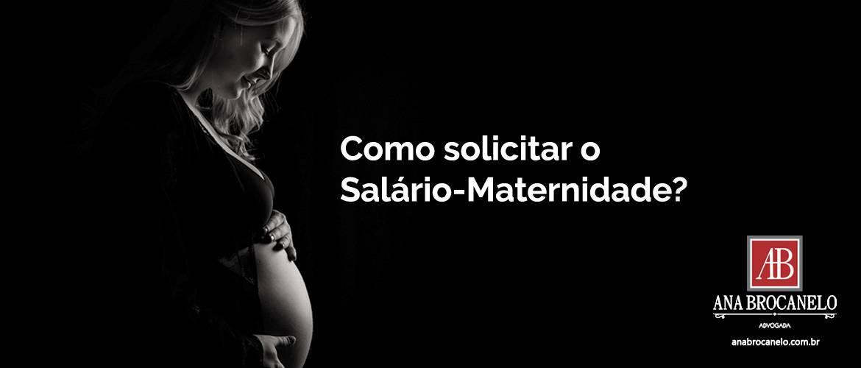 Como solicitar o Salário-Maternidade?