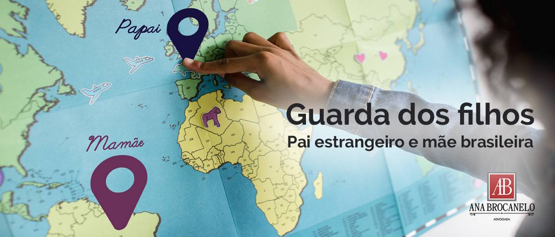 Guarda dos filhos - Pai estrangeiro e mãe brasileira.