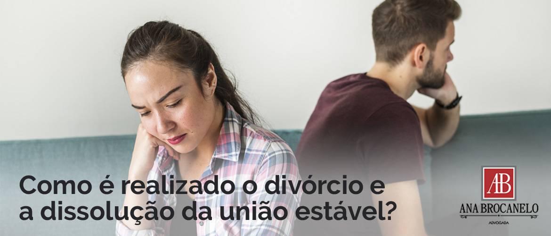 Como é realizado o divórcio e a dissolução da união estável?