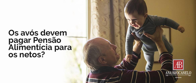 Os avós devem pagar a Pensão Alimentícia para os netos?