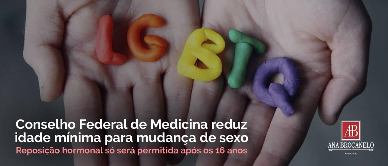 LGBTQ+. Conselho Federal de Medicina reduz idade mínima para mudança de sexo.