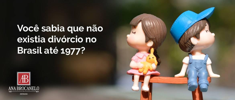 Você sabia que não existia divórcio no Brasil até 1977?