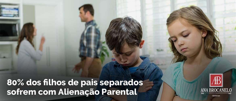 80% dos filhos de pais separados sofrem com Alienação Parental.