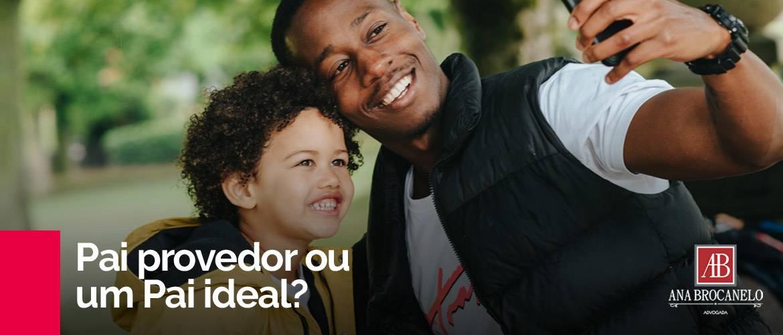 Um pai provedor ou um pai ideal: qual você permite que o pai do seu filho seja?