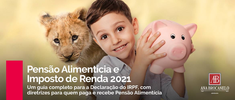 Pensão Alimentícia e Imposto de Renda 2021 - IRPF.