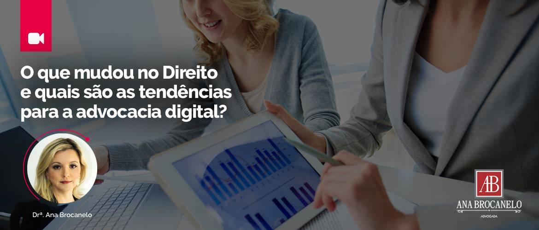 O que mudou no Direito e quais são as tendências para a advocacia digital?