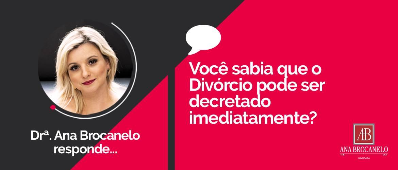 Você sabia que o Divórcio pode ser decretado imediatamente?