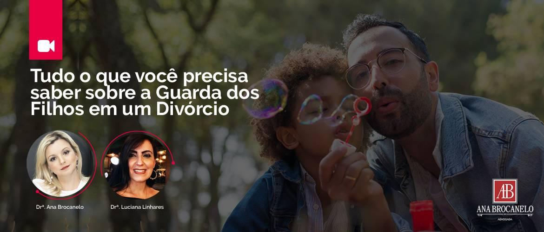 Tudo o que você precisa saber sobre a Guarda dos Filhos em um Divórcio.