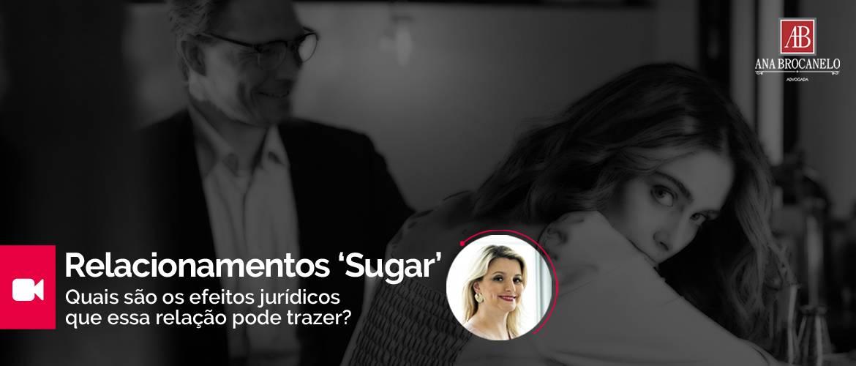 """Relacionamentos 'Sugar"""". Quais são os efeitos jurídicos desse tipo de relação?"""