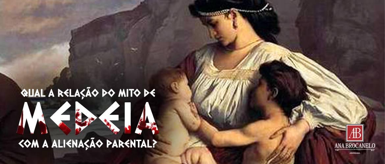 Qual a relação do mito de Medeia com a Alienação Parental?